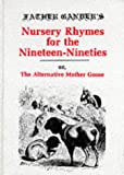Father Gander's Nursery Rhymes for the Nineteen Nineties or The Alternative Mother Goose