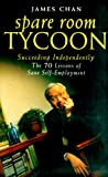Spare Room Tycoon: The Seventy Lessons of Sane Self-Employment (1857882474) by James Chan