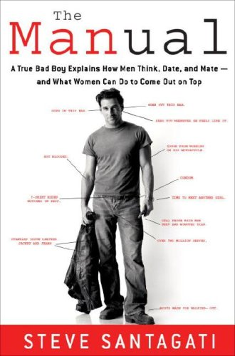 The Manual: A True Bad Boy Explains How Men Think, Date, and Mate- And What Women Can Do to Come Out on Top, 1st Edition