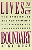 Lives on the Boundary: The Struggles and Achievements of America's Underprepared (068487105X) by Mike Rose