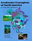 Freshwater Ecoregions of North America: A Conservation Assessment (World Wildlife Fund Ecoregion Assessments)
