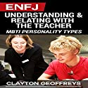 ENFJ: Understanding & Relating with the Teacher: MBTI Personality Types Audiobook by Clayton Geoffreys Narrated by Roger Wood
