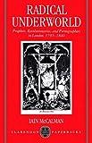 Iain McCalman Radical Underworld: Prophets, Revolutionaries and Pornographers in London, 1795-1840 (Clarendon Paperbacks)