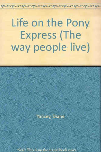 Life on the Pony Express (The Way People Live Series)