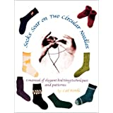 Socks Soar on Two Circular Needles: a Manual of Elegant Knitting Techniques and Patterns ~ Cat Bordi