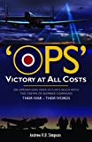 img - for OPS: VICTORY AT ALL COSTS: Operations over Hitler's Reich with the Crews of Bomber Command 1939-1945, Their War - Their Words book / textbook / text book
