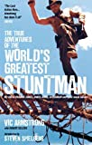 The True Adventures of the Worlds Greatest Stuntman: My Life as Indiana Jones, James Bond, Superman and Other Movie Heroes