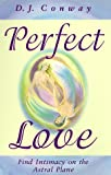 Perfect Love: Find Intimacy on the Astral Plane (1567181813) by Conway, D.J.