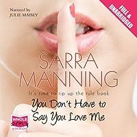 You Don't Have to Say You Love Me (       ungekürzt) von Sarra Manning Gesprochen von: Julie Maisey