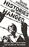 Histories of the Hanged: Britain's Dirty War in Kenya and the End of Empire