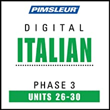 Italian Phase 3, Unit 26-30: Learn to Speak and Understand Italian with Pimsleur Language Programs  by Pimsleur