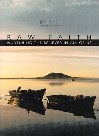 Raw Faith : Nurturing the Believer in All of Us, JOHN J. KIRVAN