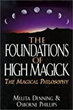 Foundations of High Magick: The Magical Philosophy (0785811931) by Denning, Melita