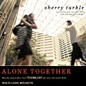 Alone Together: Why We Expect More from Technology and Less from Each Other (       UNABRIDGED) by Sherry Turkle Narrated by Laural Merlington