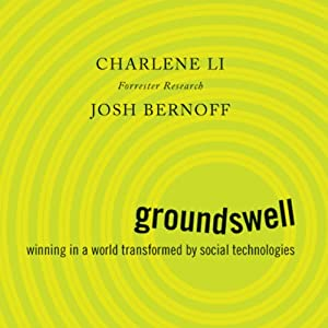 Groundswell: Winning in a World Transformed by Social Technologies | [Charlene Li, Josh Bernoff]