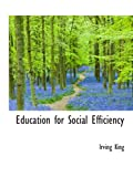 Education for Social Efficiency [Paperback] [2009] Irving King