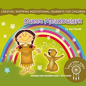 Sweet Meadowlark: The Great Spirit Series for Little Souls | [Jan Yoxall]