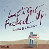 Let's Get F*cked Up [Explicit]