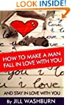 How to Make a Man Fall in Love with Y...