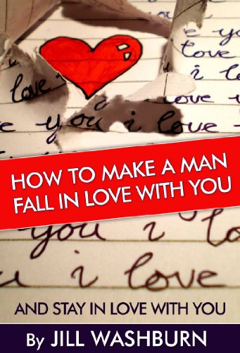 Jill Washburn - How to Make a Man Fall in Love with You: And Stay in Love with You. Learn the Reasons why a Man Falls in Love and Out of Love and Why some Men Stay in Love ! Find the Key to a Man's Heart !