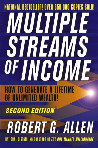 Multiple Streams of Income: How to Generate a Lifetime of Unlimited Wealth!
