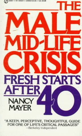 The Male Mid-Life Crisis: Fresh Starts After 40 (Signet)