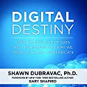 Digital Destiny: How the New Age of Data Will Transform the Way We Work, Live, and Communicate Audiobook by Shawn DuBravac Narrated by Stephen McLaughlin