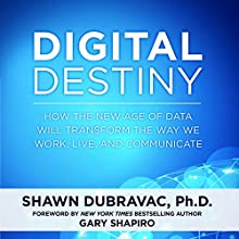 Digital Destiny: How the New Age of Data Will Transform the Way We Work, Live, and Communicate (       UNABRIDGED) by Shawn DuBravac Narrated by Stephen McLaughlin