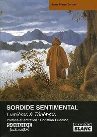 Sordide sentimental : Lumi�re & T�n�bres par Jean-Pierre Turmel