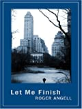 Let Me Finish (0786288701) by Roger Angell