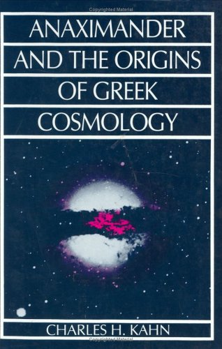Anaximander and the Origins of Greek Cosmology, CHARLES H. KAHN