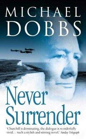 Never Surrender by Michael Dobbs (7-Jun-2004) Paperback