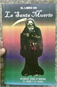 El Libro de La Santa Muerte: Rituales para el Dinero, el Amor y la