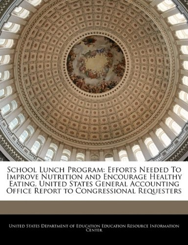 School Lunch Program: Efforts Needed To Improve Nutrition And Encourage Healthy Eating. United States General Accounting Office Report To Congressional Requesters