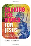 img - for Shaking the World for Jesus: Media and Conservative Evangelical Culture by Heather Hendershot (2004-04-01) book / textbook / text book