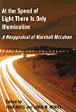 At the Speed of Light There is Only Illumination: A Reappraisal of Marshall McLuhan (Reappraisals: Canadian Writers)