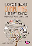 Lessons in Teaching Computing in Primary Schools