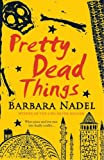 Pretty Dead Things (0755335627) by Barbara Nadel