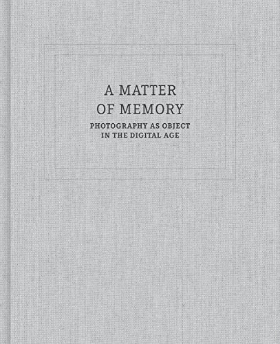 A Matter of Memory: Photography as Object in the Digital Age