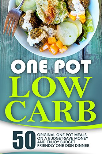 One Pot Low Carb: 50 Original One Pot Meals On A Budget-Save Money And Enjoy Budget Friendly One Dish Dinner by Lillian McDonough