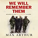 We Will Remember Them: Voices from the Aftermath of the Great War | Max Arthur