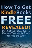 BEST Free Kindle Books FOREVER: How To Get Kindle Books for FREE Revealed! (Find Out Exactly Where Authors Temporarily Promote Their Kindle Books For Free and Why)