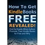 BEST Free Kindle Books FOREVER: How To Get Kindle Books for FREE Revealed! (Find Out Exactly Where Authors Temporarily Promote Their Kindle Books For Free and Why) ~ John-Divino Talamayan