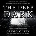 The Deep Dark: Disaster and Redemption in America's Richest Silver Mine (       UNABRIDGED) by Gregg Olsen Narrated by Gary Roelofs