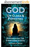 God: Up Close & Personal - Experiencing the Greatness of God (English Edition)