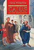 Caius ist ein Dummkopf: Der Lausbub aus dem alten Rom