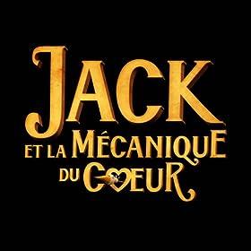 Jack Et La Mécanique Du Coeur (Extrait De La Bande Originale Du Film)