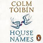 House of Names Hörbuch von Colm Tóibín Gesprochen von: Juliet Stevenson, Charlie Anson, Pippa Nixon