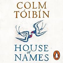 House of Names Audiobook by Colm Tóibín Narrated by Juliet Stevenson, Charlie Anson, Pippa Nixon