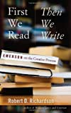 First We Read, Then We Write: Emerson on the Creative Process (1587297930) by Richardson, Robert D.